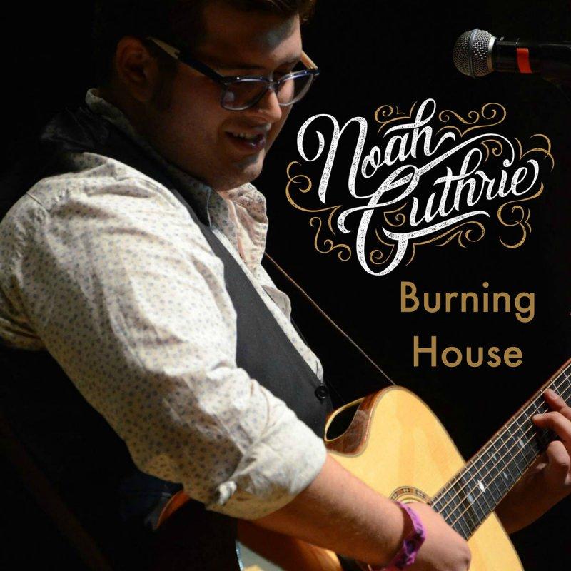 Noah Guthrie - Burning House Lyrics   Musixmatch