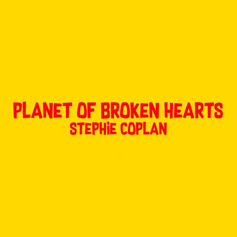 stephie coplan planet of broken hearts paroles musixmatch. Black Bedroom Furniture Sets. Home Design Ideas