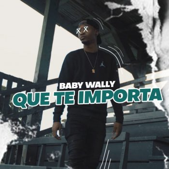 Que Te Importa                                                     by Baby Wally – cover art