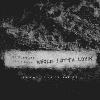 Whole Lotta Lovin' (Grandtheft Radio Edit Remix) by DJ Mustard feat. Travis Scott - cover art
