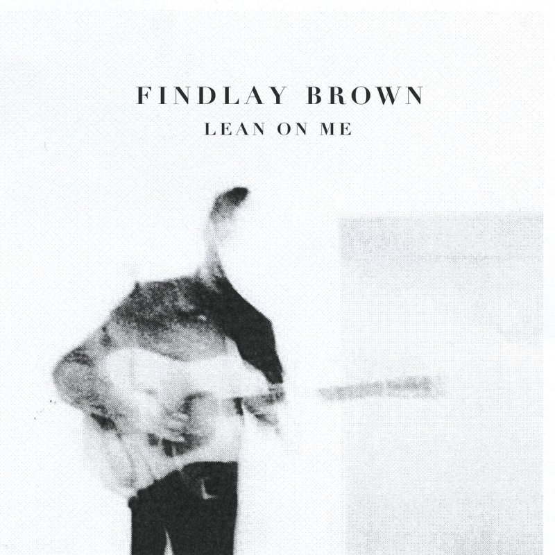 Lyric lean on me with lyrics : Findlay Brown - Lean on Me Lyrics | Musixmatch