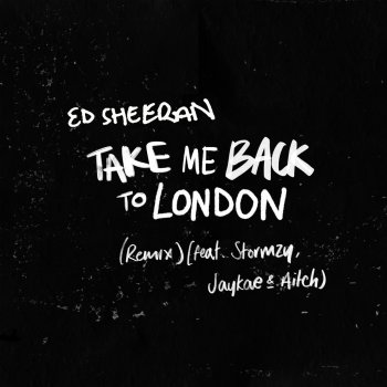 Take Me Back to London (Remix) [feat. Stormzy, Jaykae & Aitch] - Single                                                     by Ed Sheeran – cover art