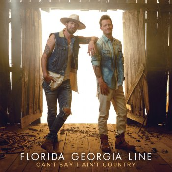 Can't Say I Ain't Country                                                     by Florida Georgia Line – cover art