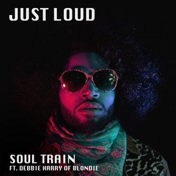 Soul Train (feat. Debbie Harry of Blondie) by Just Loud feat. Blondie - cover art