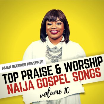 Top Praise & Worship Naija Gospel Songs, Vol. 10 Various Artists - lyrics