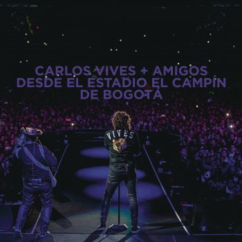 Testi Carlos Vives + Amigos Desde el Estadio El Campín de Bogotá