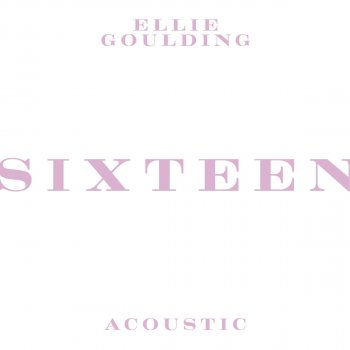 Sixteen (Acoustic) by Ellie Goulding - cover art