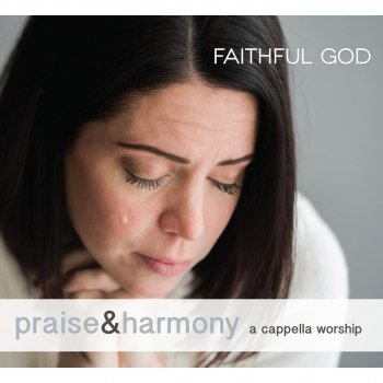 Fathful God: Praise & Harmony (A Cappella Worship) - cover art