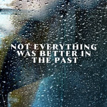 Testi Not Everything Was Better in the Past