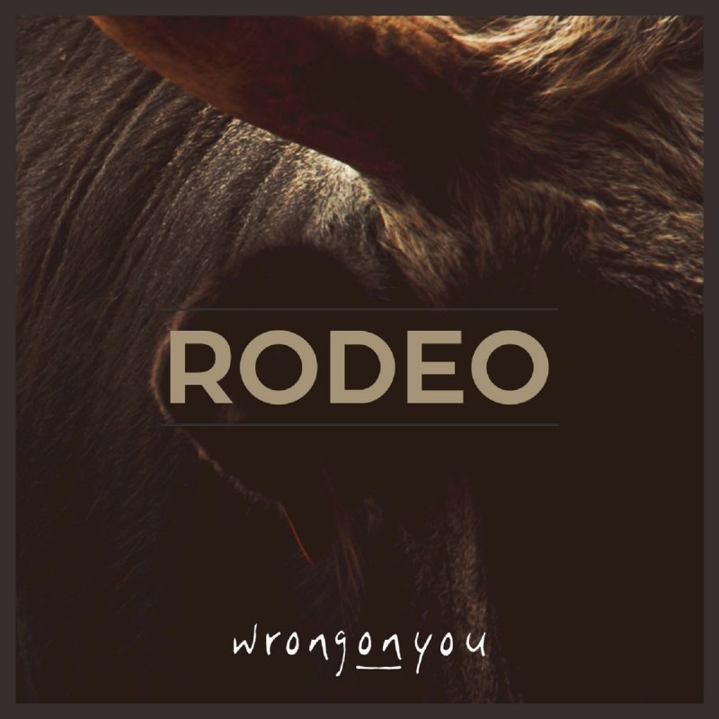 Lyric down rodeo lyrics : Wrongonyou - Rodeo - Original Lyrics | Musixmatch