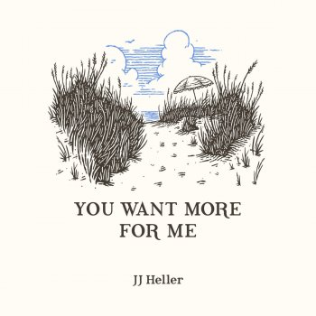 You Want More For Me By Jj Heller Album Lyrics Musixmatch Song
