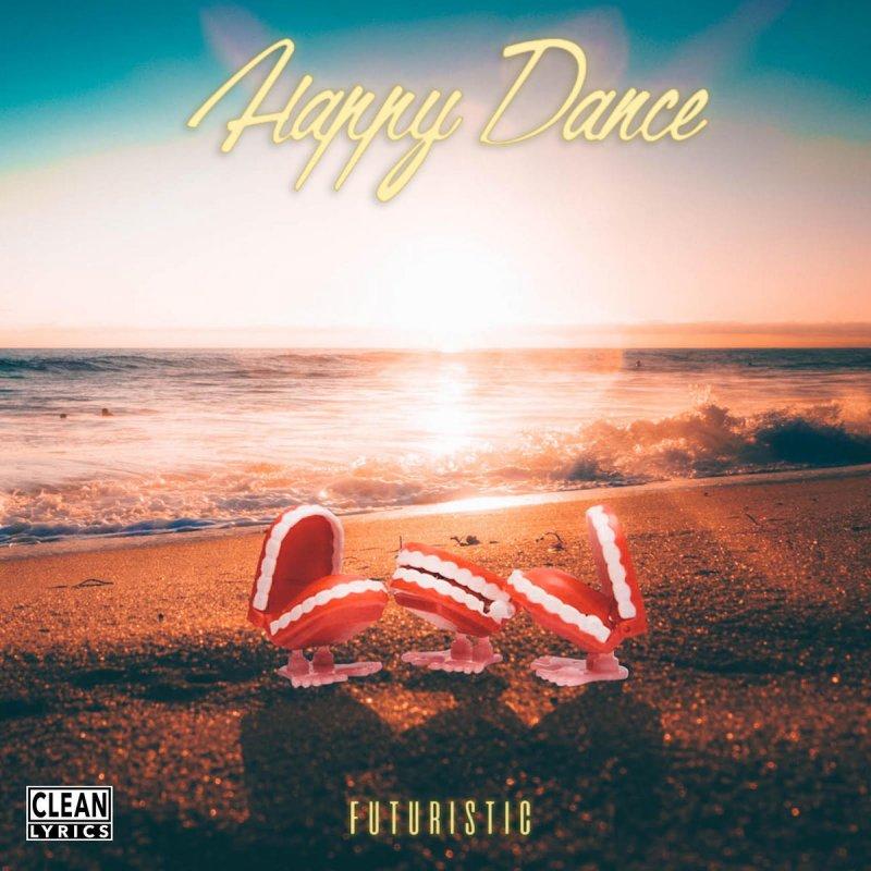 Futuristic Happy Dance Lyrics Musixmatch