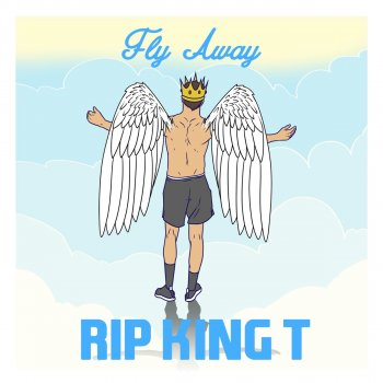 Testi Fly Away (RIP King T)