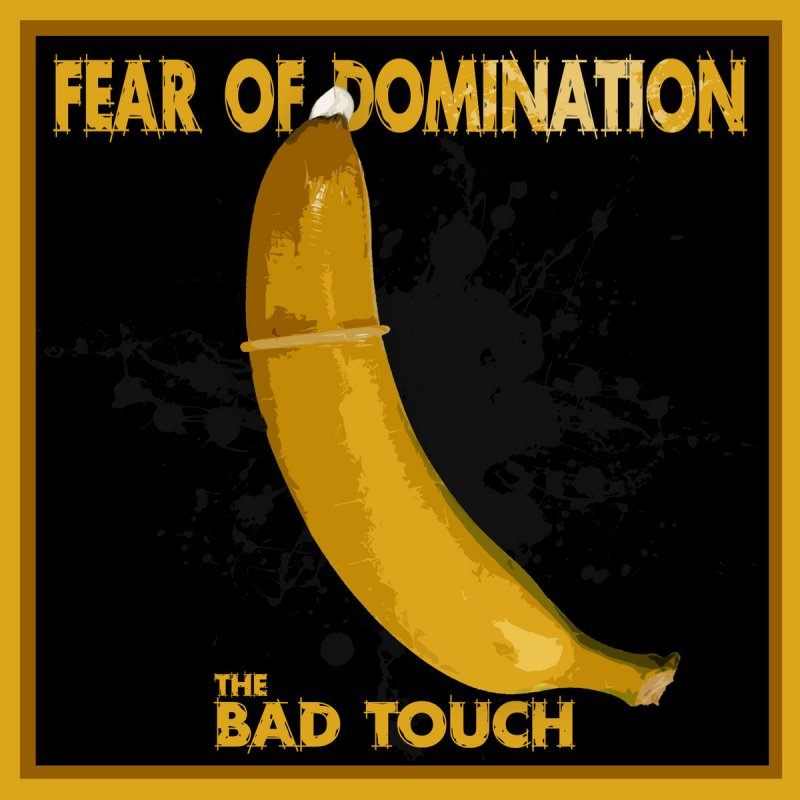 Lyric domination lyrics : Fear Of Domination - The Bad Touch Lyrics | Musixmatch