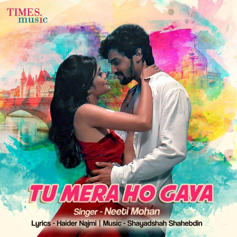 Neeti Mohan - Tu Mera Ho Gaya Lyrics | Musixmatch