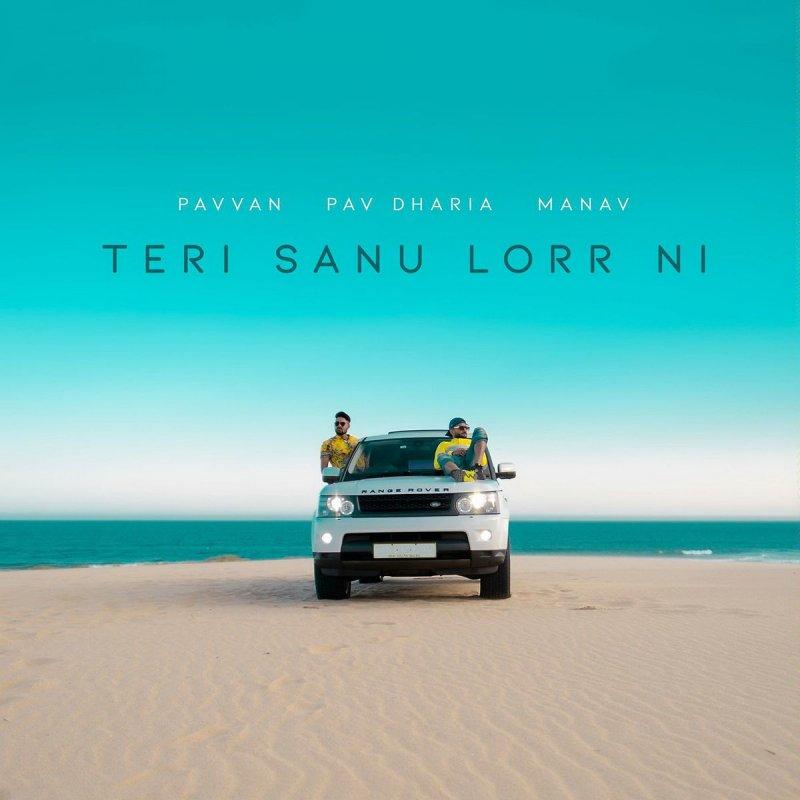 Pavvan feat  Pav Dharia - Teri Sanu Lorr Ni Lyrics | Musixmatch