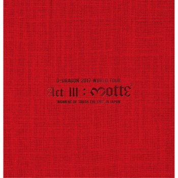 G-DRAGON 2017 WORLD TOUR <ACT III, M.O.T.T.E> IN JAPAN G-DRAGON - lyrics