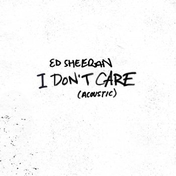 I Don't Care (Acoustic)                                                     by Ed Sheeran – cover art