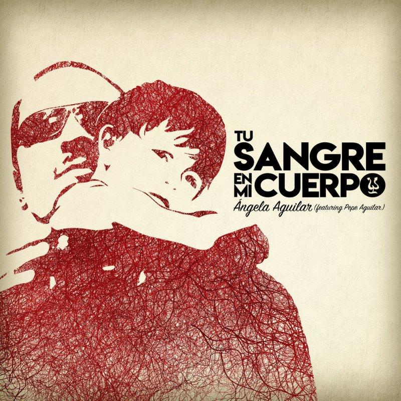 Letra De Tu Sangre En Mi Cuerpo De ángela Aguilar Feat Pepe Aguilar