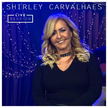 Testi Shirley Carvalhaes Live Session