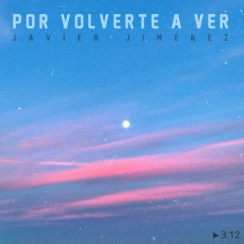Javier Jiménez - Por Volverte A Ver Lyrics