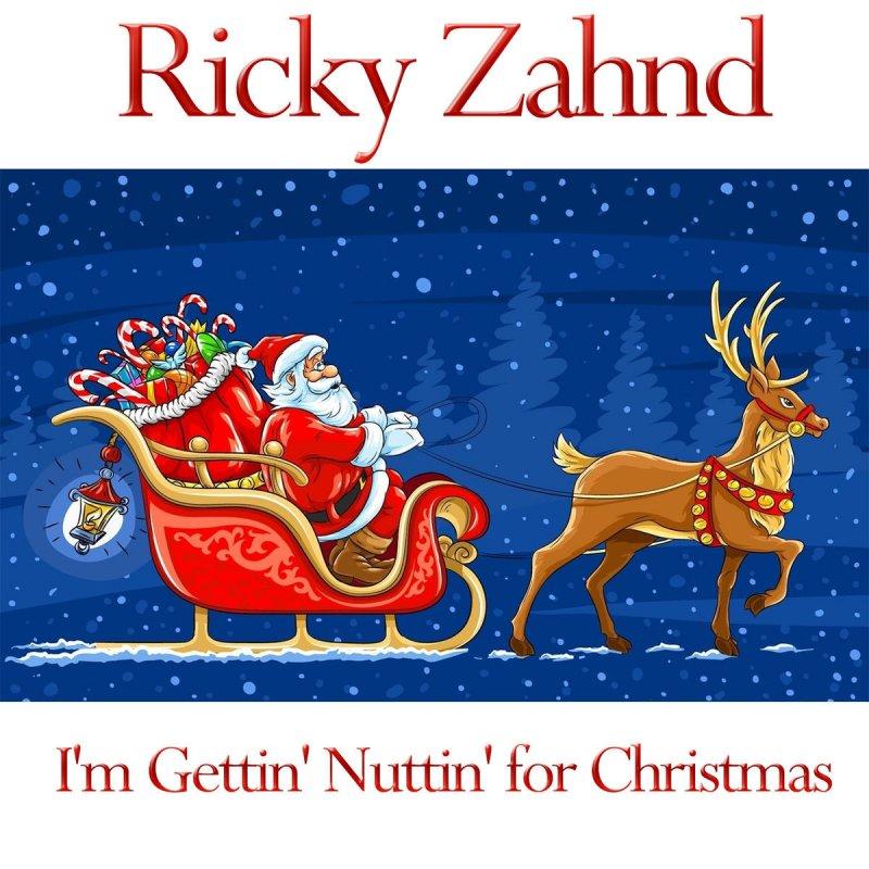 Nuttin For Christmas.Ricky Zahnd I M Gettin Nuttin For Christmas Lyrics