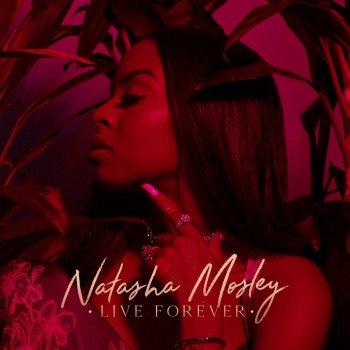 Live Forever by Natasha Mosley album lyrics | Musixmatch