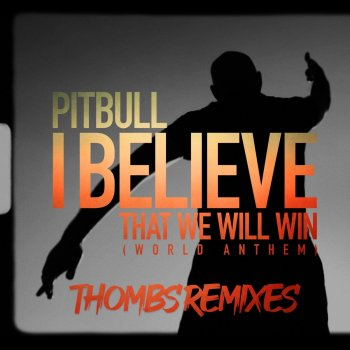 Testi I Believe That We Will Win (World Anthem) [Thombs Remixes] - Single