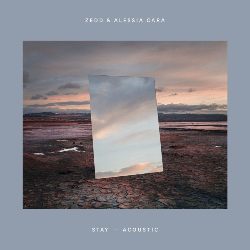 Zedd Feat Alessia Cara Stay Acoustic Lyrics Musixmatch