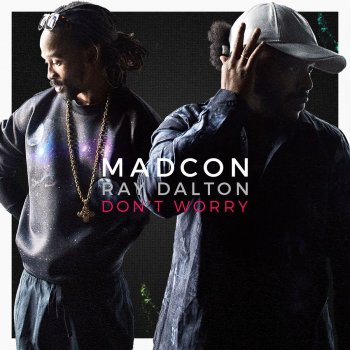 Don't Worry [Radio Verison] Madcon feat. Ray Dalton - lyrics