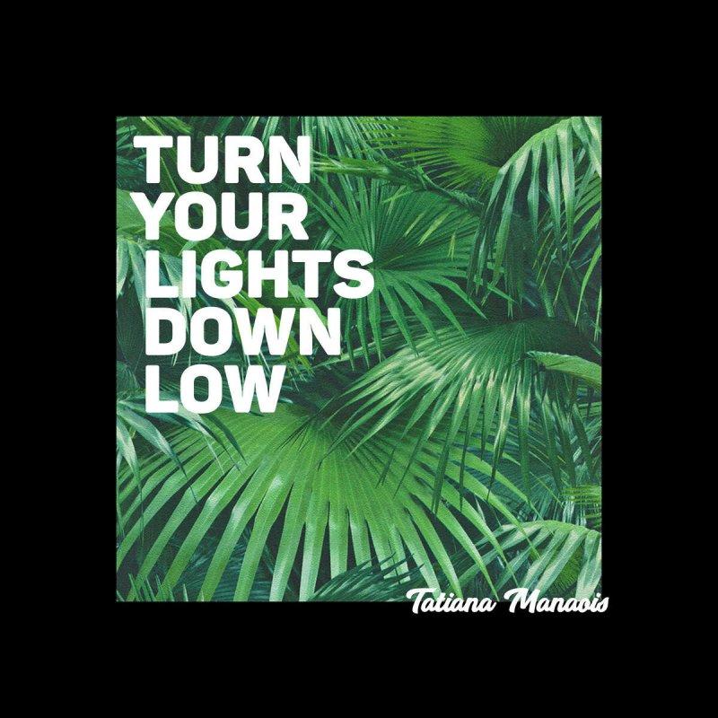 Tatiana Manaois Turn Your Lights Down Low Lyrics Musixmatch