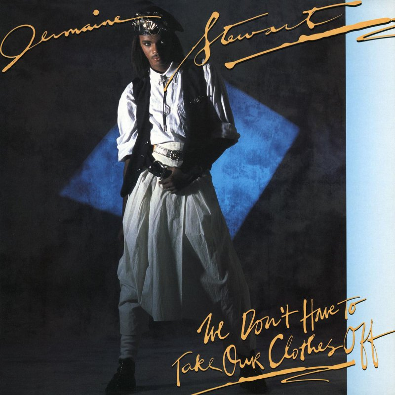 Jermaine Stewart - We Don't Have to Take Our Clothes Off ...