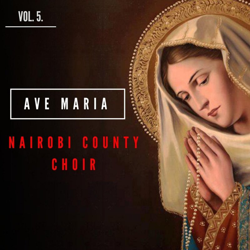 Nairobi County Choir - Ave Maria Lyrics | Musixmatch