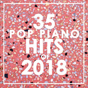 Testi 35 Piano Pop Hits of 2018 (Instrumental)
