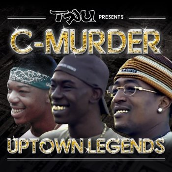 Testi Tru Presents C-Murder: Uptown Legends