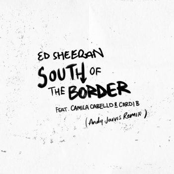 Testi South of the Border (feat. Camila Cabello & Cardi B) [Andy Jarvis Remix] - Single