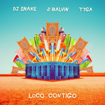 Loco Contigo (with J. Balvin, feat. Tyga) by DJ Snake feat. J Balvin & Tyga - cover art