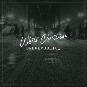 White Christmas                                                     by OneRepublic – cover art