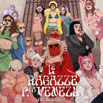 Testi LE RAGAZZE DI PORTA VENEZIA - THE MANIFESTO (feat. La Pina, Elodie, Priestess, Joan Thiele & Roshelle) - Single