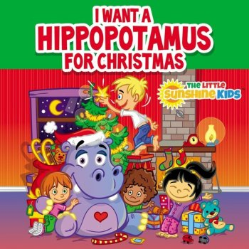 I Want A Hippopotamus For Christmas Lyrics.I Want A Hippopotamus For Christmas By The Little Sunshine