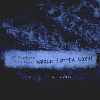 Whole Lotta Lovin' - With You Remix by DJ Mustard feat. Travi$ Scott - cover art