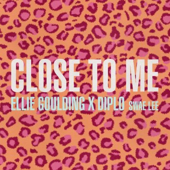 Close To Me (with Diplo) by Ellie Goulding feat. Diplo & Swae Lee - cover art