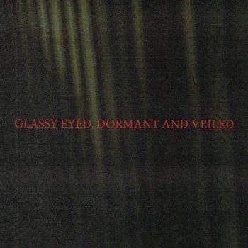 Testi Glassy Eyed, Dormant and Veiled