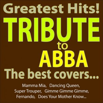 Testi Greatest Hits - Abba Tribute - the Best Covers... (Mamma Mia, Dancing Queen, Super Trouper, Gimme Gimme Gimme, Fernando, Does Your Mother Know...)