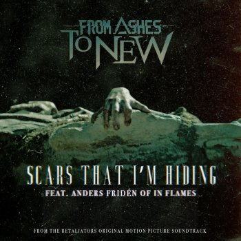 From Ashes To New Feat. In Flames - Scars That I'm Hiding (Feat. Anders Fridén Of In Flames) Lyrics