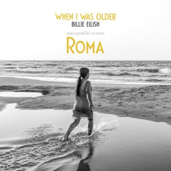 WHEN I WAS OLDER (Music Inspired By The Film ROMA)                                                     by Billie Eilish – cover art