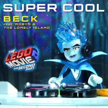 Testi Super Cool (feat. Robyn & The Lonely Island) [From The LEGO® Movie 2: The Second Part - Original Motion Picture Soundtrack]