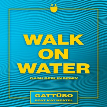 Testi Walk on Water (feat. Kat Nestel) [Dash Berlin Remix] - Single