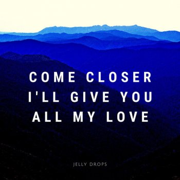 Come Closer I'll Give You All My Love lyrics – album cover