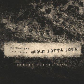 Whole Lotta Lovin' - Djemba Djemba Remix by DJ Mustard feat. Travi$ Scott - cover art